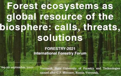Международный лесной форум «Лесные экосистемы как глобальный ресурс биосферы: вызовы, угрозы, пути решения. Forestry – 2021»